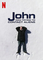 Search netflix John Was Trying to Contact Aliens